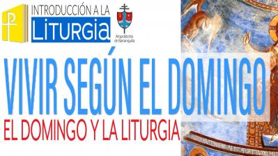 VIVIR SEGÚN EL DOMINGO: EL DOMINGO Y LA LITURGIA