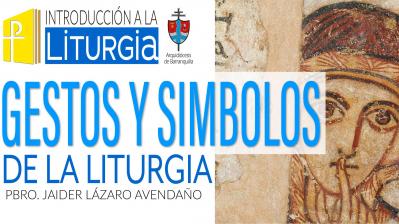 LOS GESTOS Y SÍMBOLOS DE LA LITURGIA