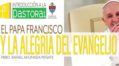 EL PAPA FRANCISCO Y LA ALEGRÍA DEL EVANGELIO